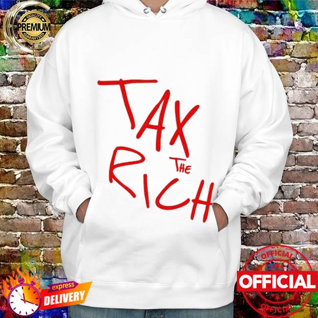 Tax The Rich Official T-Shirt hoodie