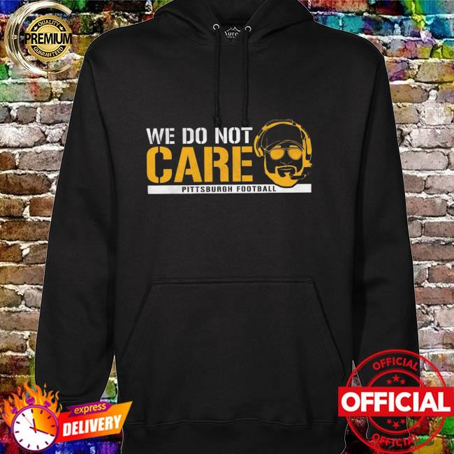 We do not care Pittsburgh steelers football hoodie