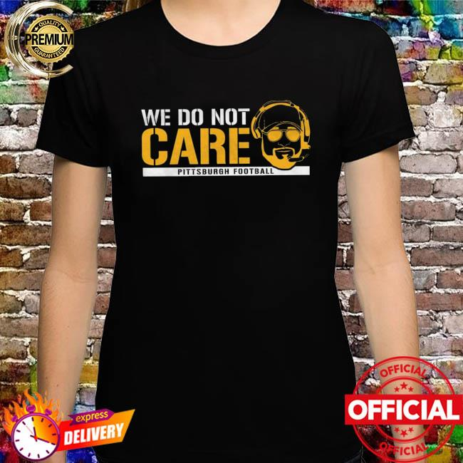 We do not care Pittsburgh steelers football shirt