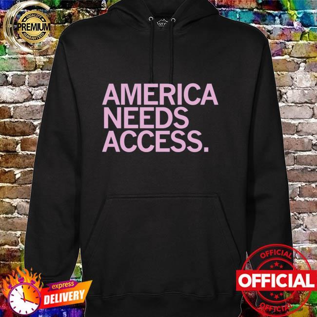Womens March America Needs Access Shirt hoodie