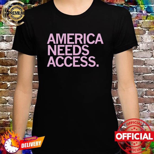 Womens March America Needs Access Shirt